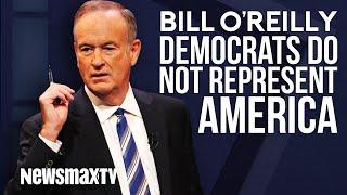 Bill O'Reilly: Democrats Do Not Represent America