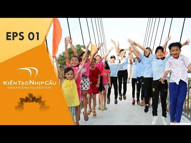 [Nam Phương Foudation] Kiến Tạo Nhịp Cầu 2018 | Tập 1 | Cầu Khang Nhật, Tiền Giang (P1)