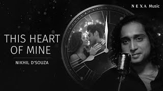 This Heart Of Mine | Nikhil D'souza | NEXA Music | Official Music Video