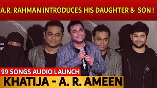 A.R. Rahman introduces his daughter and son ! | Khatija | A. R. Ameen | 99 Songs Audio Launch