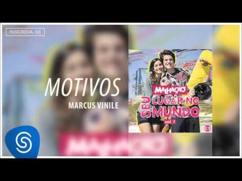 Marcos Vinile - Motivos (Malhação - Seu Lugar No Mundo - Vol 1) [Áudio Oficial]