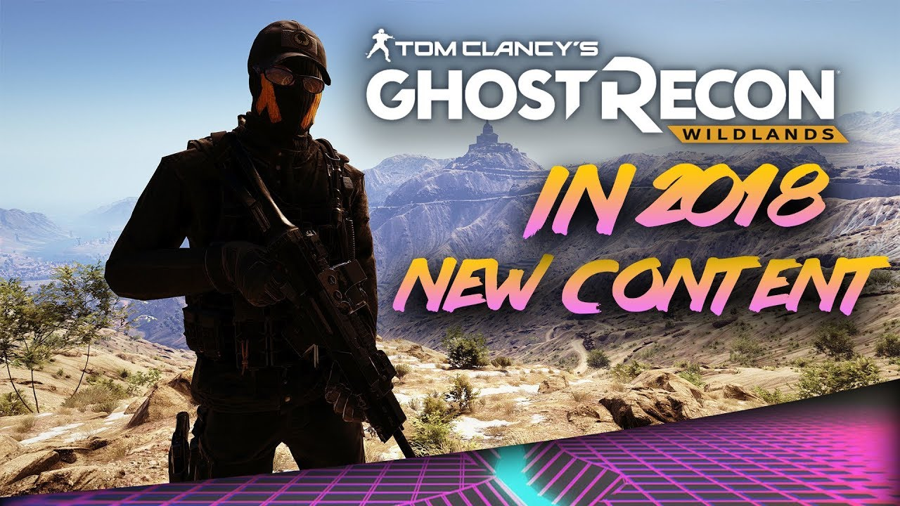 Ubisoft's Plan To Grow Ghost Recon Wildlands in 2018 is Promising