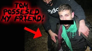 (TOM) A GHOST POSSESSED MY BEST FRIEND! CAUGHT ON FILM!