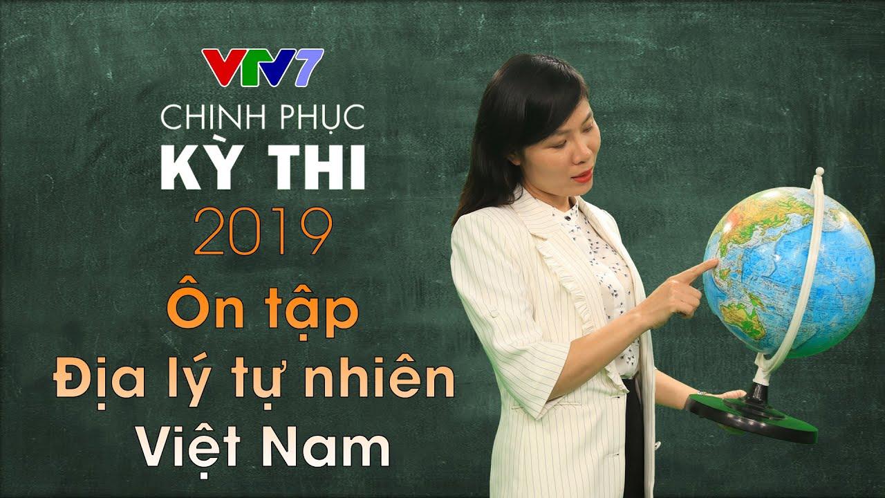 Ôn tập Địa lý tự nhiên Việt Nam   Chinh phục kỳ thi 2019   Môn Địa lý