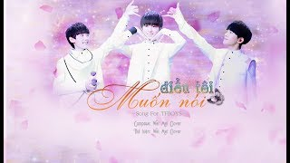 [Song For TFBOYS] Điều Tôi Muốn Nói (Things That I Want To Say)-By Wei Mei