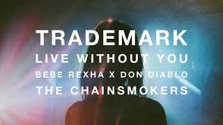Trademark - Live Without You (Bebe Rexha x Don Diablo x The Chainsmokers)
