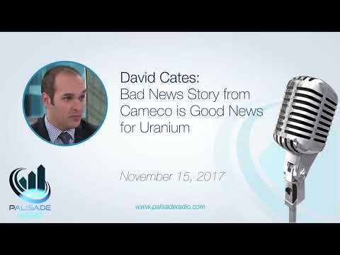 David Cates: Bad News Story from Cameco is Good News for Uranium