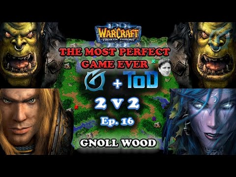 Grubby | Warcraft 3 The Frozen Throne | 2v2 With ToD - The Most Perfect Game - Gnoll Wood - Ep 16