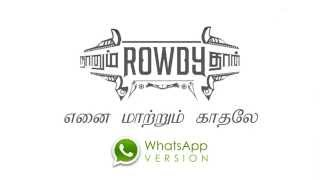 Yenai Maatrum Kadhalae - WhatsApp Version - From Naanum Rowdy Dhaan