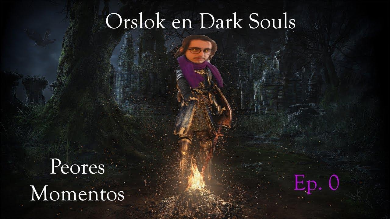 Orslok Dark Souls (Peores Momentos Directo) Ep. 0