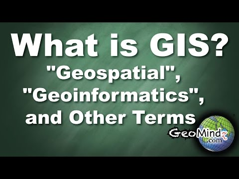 "What is GIS? (6/6) - ""Geospatial"", ""Geoinformatics"", and Other Terms Related to GIS"