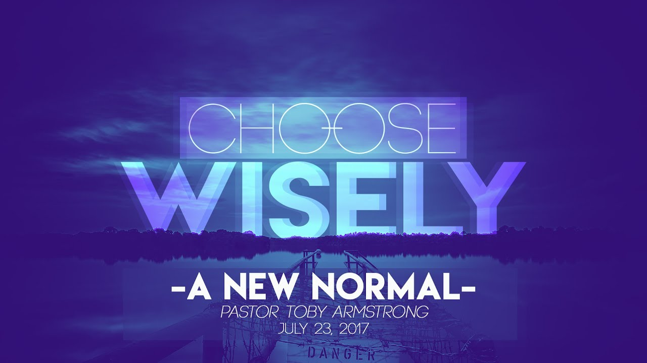 Sermon A New Normal July 23 2017 Youtube