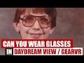 Can you wear glasses in the Daydream View   GearVR   Bobo VR Z4