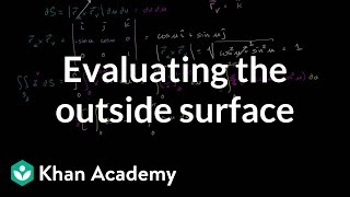 Surface integral ex3 part 2: Evaluating the outside surface | Multivariable Calculus | Khan Academy