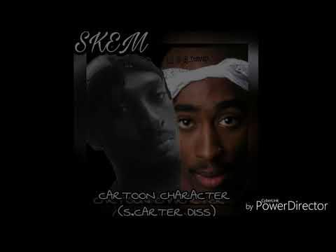 SKEM ~ CARTOON CHARACTER  (S.CARTER DISS)