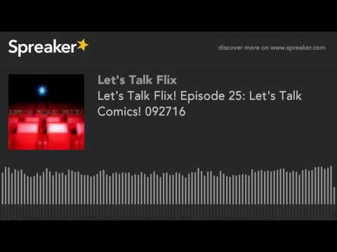 Let's Talk Flix! Episode 25: Let's Talk Comics! 092716