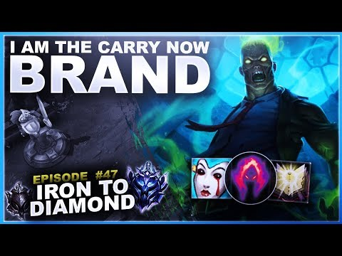I AM THE CARRY NOW! BRAND SUPPORT - Iron to Diamond - Ep. 47