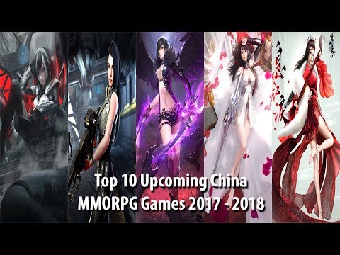 Top 10 Upcoming China MMORPG Games 2017 - 2018