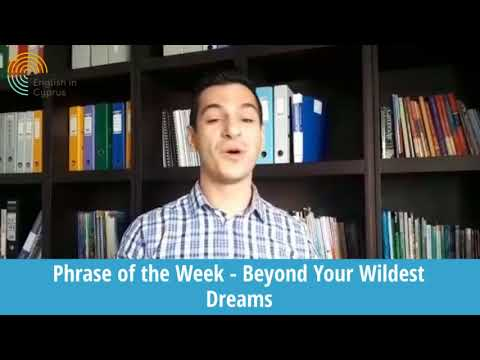 Phrase of the Week - Beyond Your Wildest Dreams