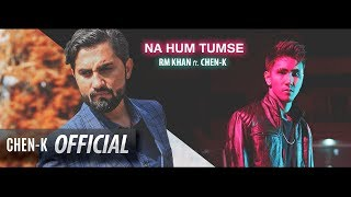 RM Khan ft. CHEN-K - Na Hum Tumse  || Urdu Rap