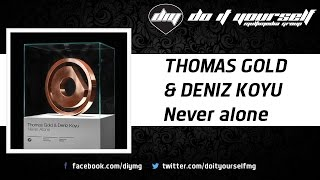 THOMAS GOLD & DENIZ KOYU - Never alone [Official]