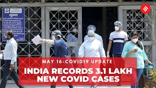 Coronavirus Update May 16: India recorded 3.1 lakh new Covid cases, 4,077 deaths in the last 24 hrs
