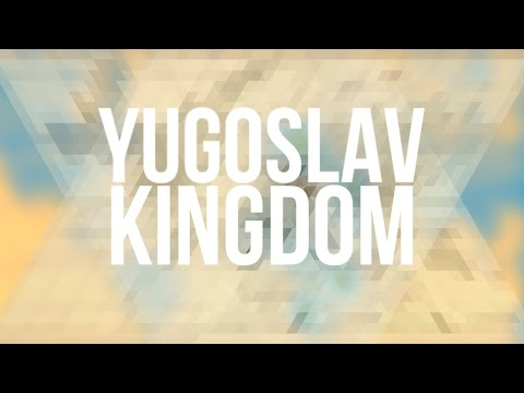 Yugoslav Kingdom (History Of Yugoslavia #2)