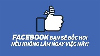 Nếu không làm nhanh việc này sẽ bay mất ngay Facebook | Điện Thoại Vui