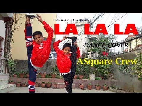 La La La  |  Dance Choreography  | Neha Kakkar ft. Arjun Kanungo | ASquare Crew | Abhay n Aayush