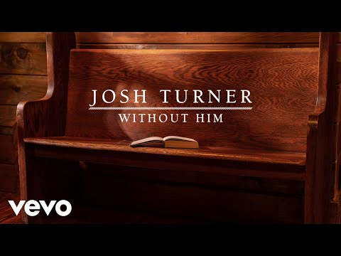 Josh Turner - Without Him (Audio)