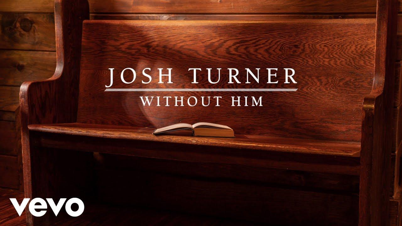 Josh Turner - Without Him (Audio) #1