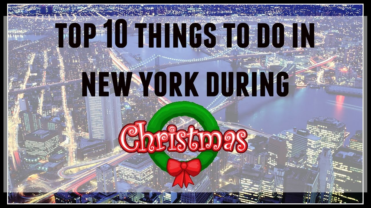 top 10 things to do in new york during christmas - Things To Do In Nyc During Christmas