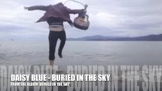 DAISY BLUE - BURIED IN THE SKY | OFFICIAL VIDEO