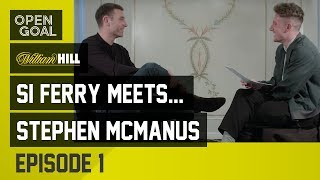 Si Ferry Meets... Stephen McManus Episode 1