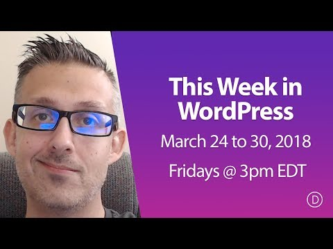 This Week in WordPress - March 24 to 30, 2018