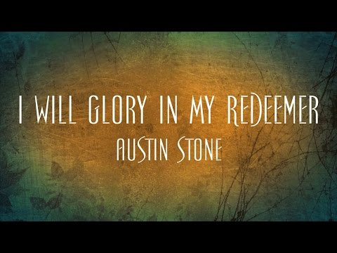 I Will Glory In My Redeemer - Austin Stone