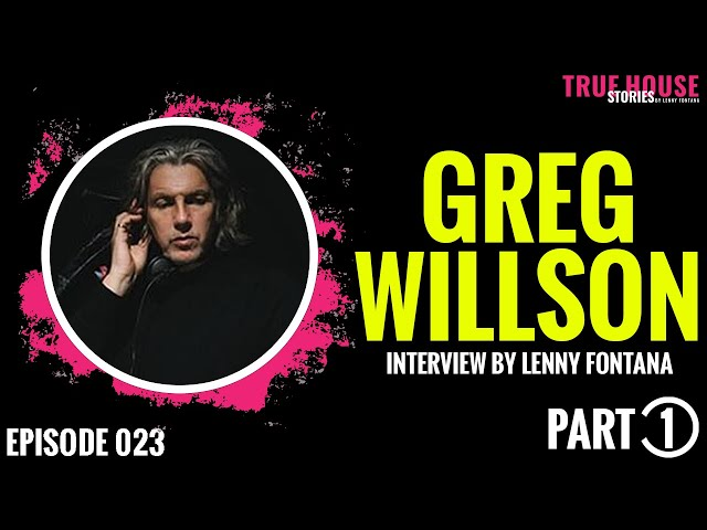 Greg Wilson interviewed by Lenny Fontana for True House Stories # 023 (Part 1)