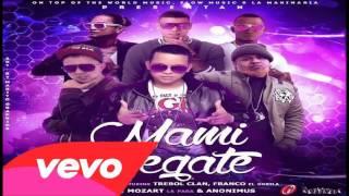 Mami Pegate - J Alvarez Ft Trebol Clan, Franco El Gorila, D Ozi, Mozart La Para , Anonimus