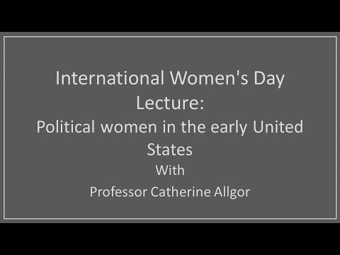 International Women's Day Lecture: Political women in the early United States