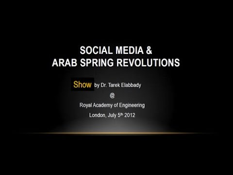 2012 Vodafone Lecture - Social media and Arab Spring revolutions - Royal Academy of Engineering