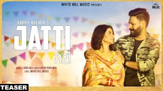 Jatti (Teaser) Happy Aulakh | Laddi Gill | Rel on 18th October | White Hill Music
