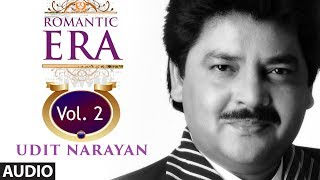 Romantic Era With Udit Narayan | Bollywood Romantic Songs | Vol. 2 | Jukebox