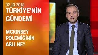 McKinsey polemiğinin aslı ne? - Türkiye'nin Gündemi 02.10.2018 Salı