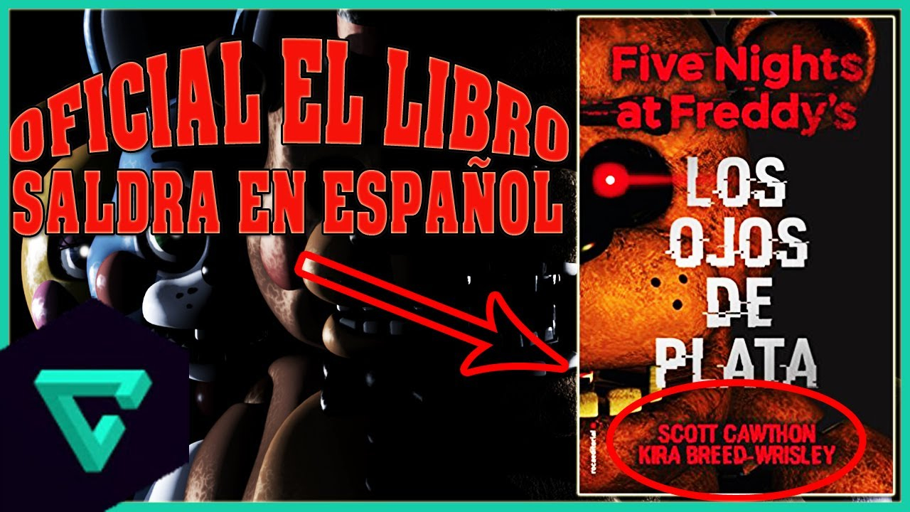 NOTICIA: ¡EL LIBRO SALDRÁ EN ESPAÑOL EN AGOSTO! | FIVE NIGHTS AT FREDDY'S THE SILVER EYES 2017