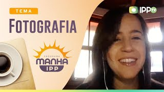 Fotografia | Manhã IPP | IPP TV