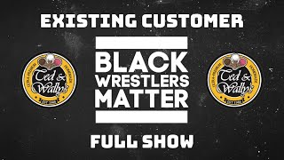 Existing Customer - Black Wrestlers Matter: Presented by Ted & Wally's - Full Show
