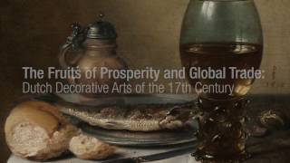 The Fruits of Prosperity and Global Trade: Dutch Decorative Arts of the 17th Century