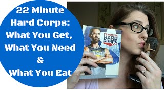 22 Minute Hard Corps: What You Get, What You Need & What You Eat