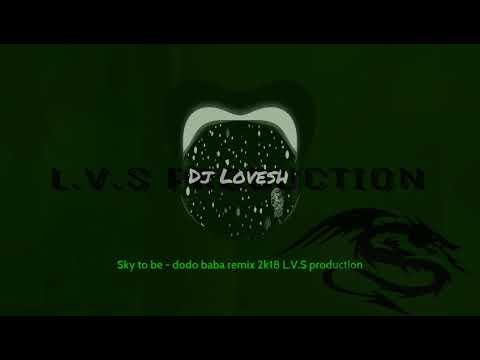 sky to be dodo baba remix 2k18 L.V.S ProductioN{DJ Lovesh}