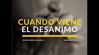 """Predicación - """"Cuando Viene El Desanimo"""" - Pastor Emilio Carranza"""